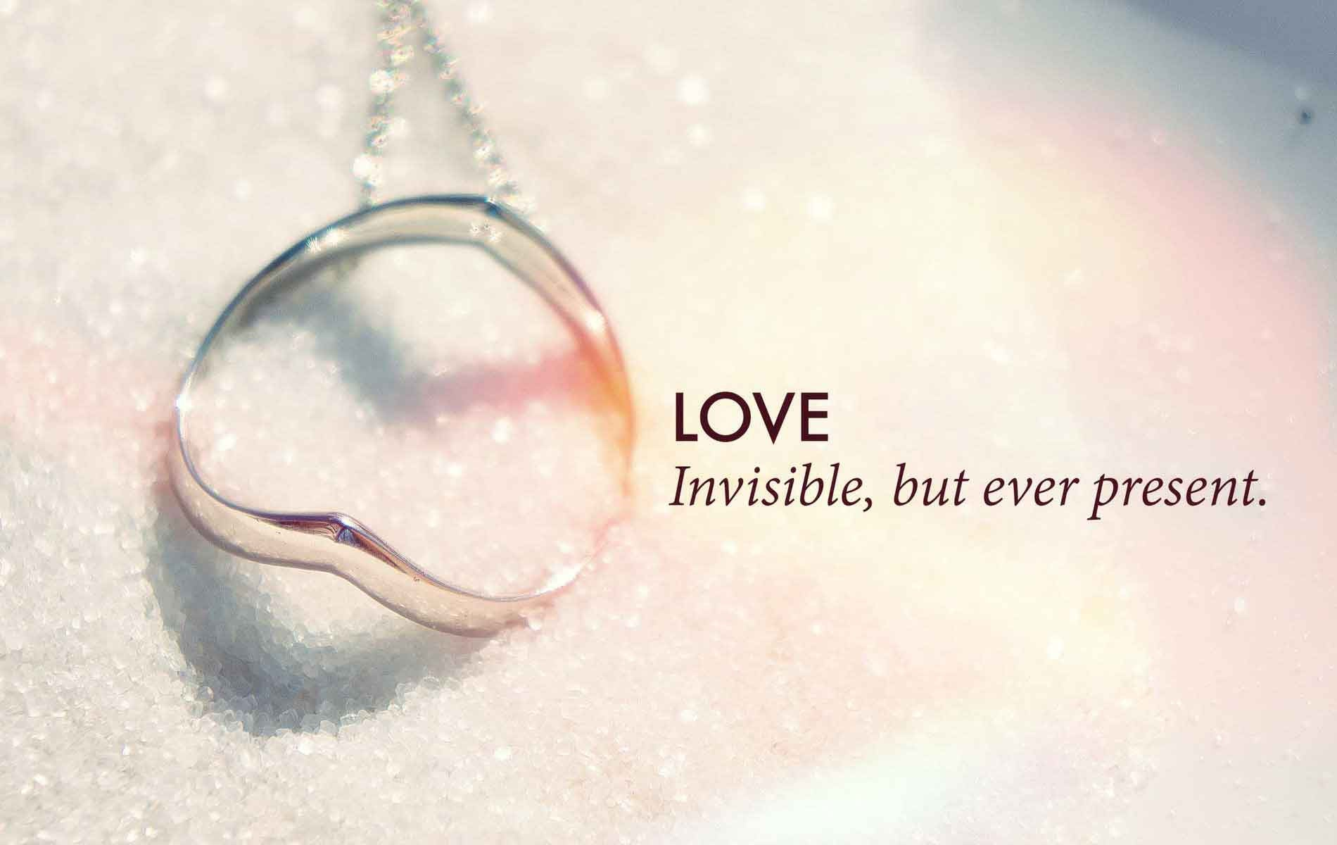 Love is invisible, but ever present.