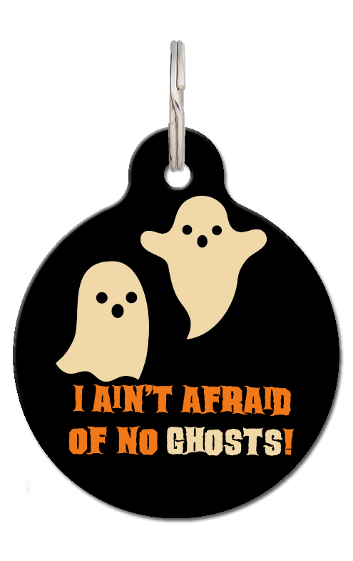 I Ain't Afraid Of No Ghosts Pet Tag