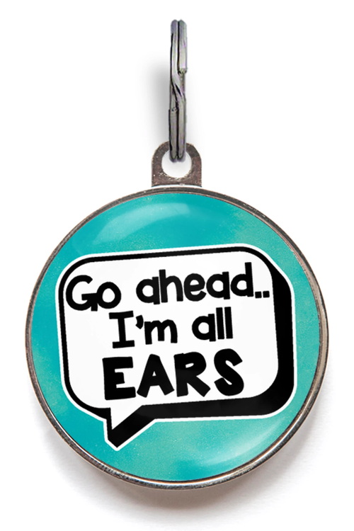 Go Ahead, I'm All Ears Funny Pet Tag