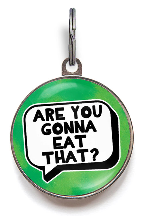 Are You Gonna Eat That? Funny Pet Tag