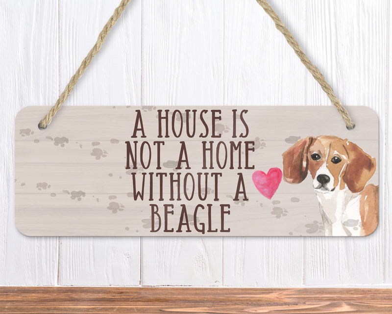 A House Is Not A Home Without A Beagle Sign
