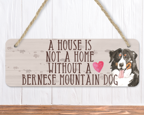 A House Is Not A Home Without A Bernese Mountain Dog Sign
