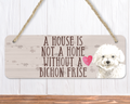 A House Is Not A Home Without A Bichon Frise Sign