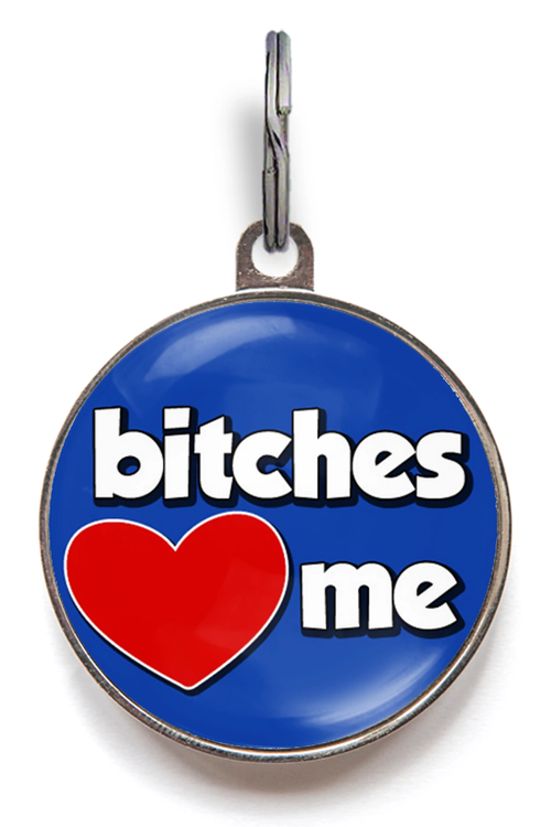 Bitches Love Me Dog ID Tag