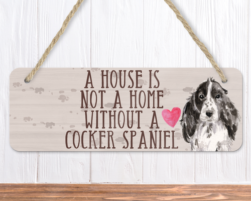 A House Is Not A Home Without A Black Cocker Spaniel Sign