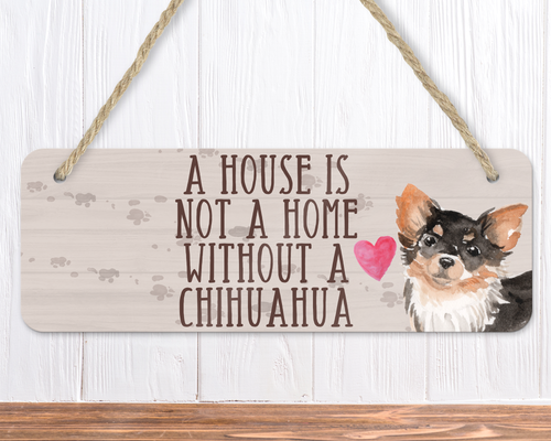 A House Is Not A Home Without A Long Haired Chihuahua Sign
