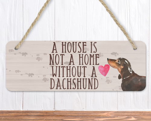 A House Is Not A Home Without A Black & Tan Dachshund Sign