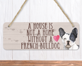 A House Is Not A Home Without A Black and White French Bulldog Sign