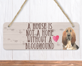 A House Is Not A Home Without A Bloodhound Sign