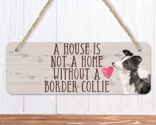 A House Is Not A Home Without A Border Collie Sign