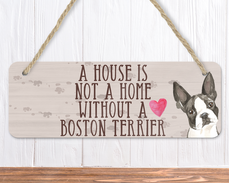 A House Is Not A Home Without A Boston Terrier Sign