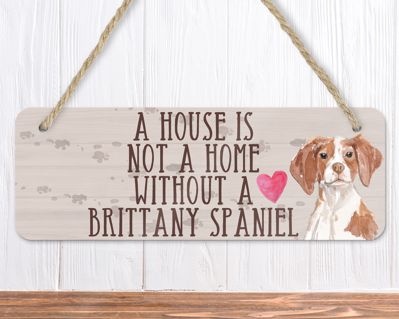 A House Is Not A Home Without A Brittany Spaniel Sign