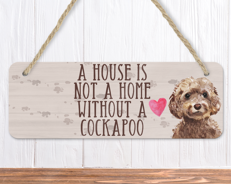 A House Is Not A Home Without A Brown Cockapoo Sign