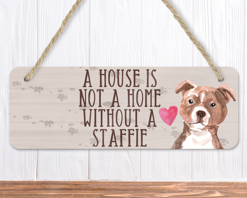 A House Is Not A Home Without A Staffie Sign