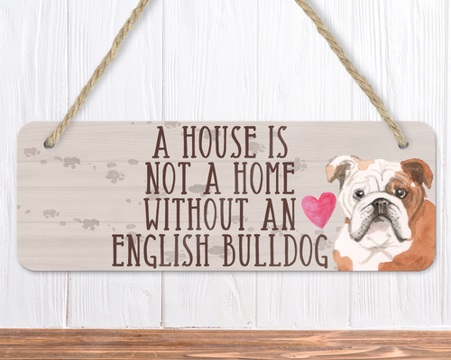 A House Is Not A Home Without An English Bulldog Sign