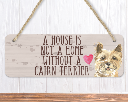 A House Is Not A Home Without A Cairn Terrier Sign