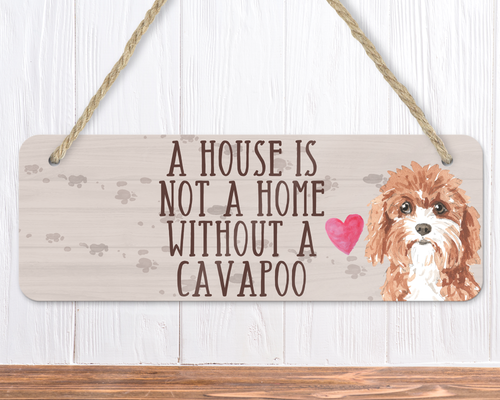 A House Is Not A Home Without A Cavapoo Sign