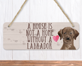 A House Is Not A Home Without A Chocolate Labrador Sign