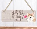 A House Is Not A Home Without A Corgi Sign