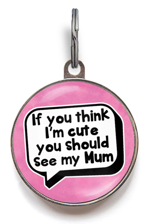 If You Think I'm Cute, You Should See My Mum Pet Tag