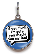If You Think I'm Cute, You Should See My Dad ID Tag