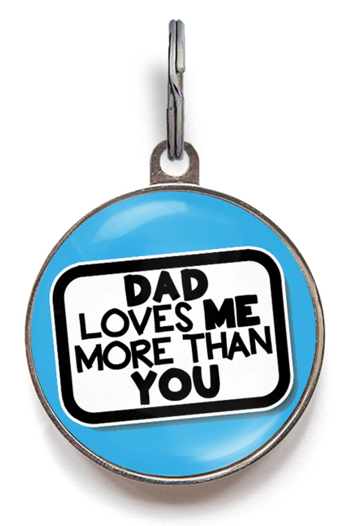 Dad Loves Me More Than You Pet Tag