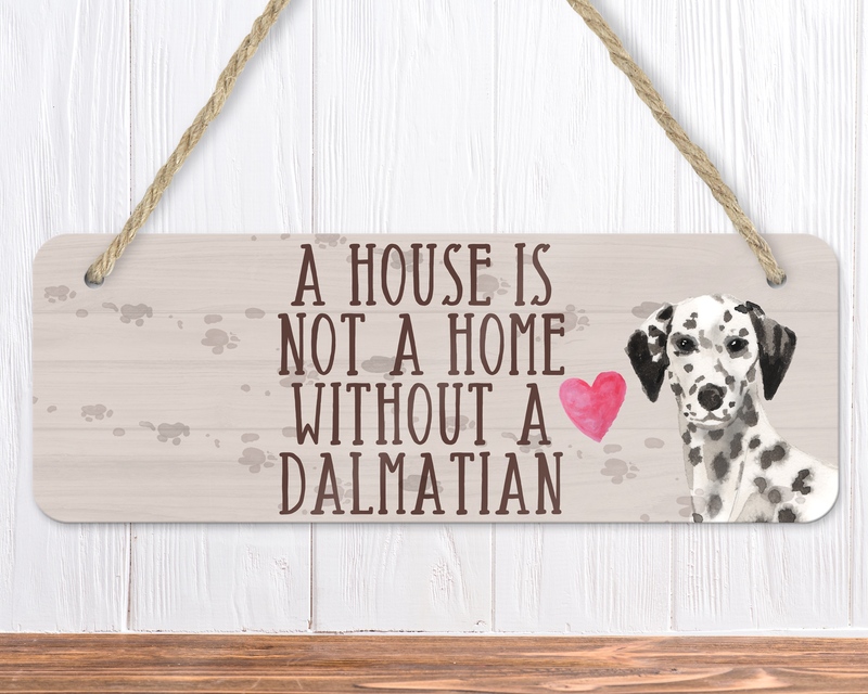 A House Is Not A Home Without A Dalmatian Sign