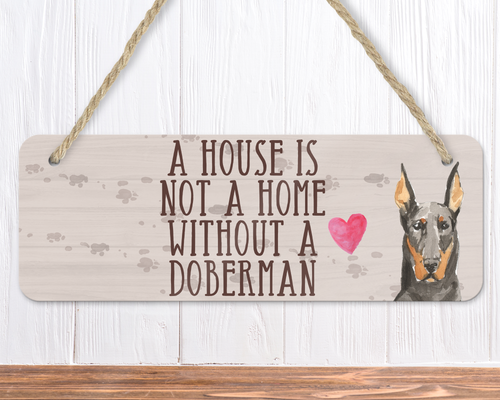 A House Is Not A Home Without A Doberman Sign