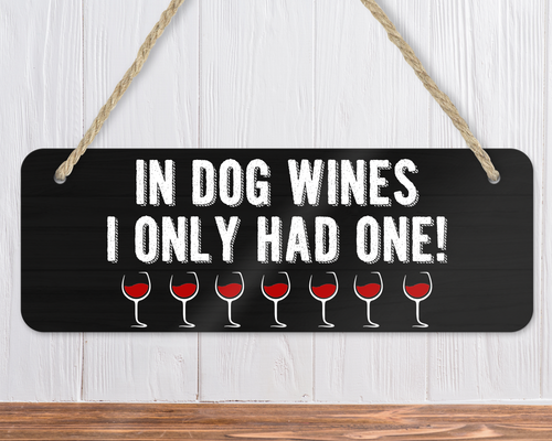 In Dog Wines I Only Had One Funny Dog Sign