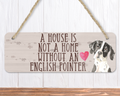 A House Is Not A Home Without An English Pointer Sign