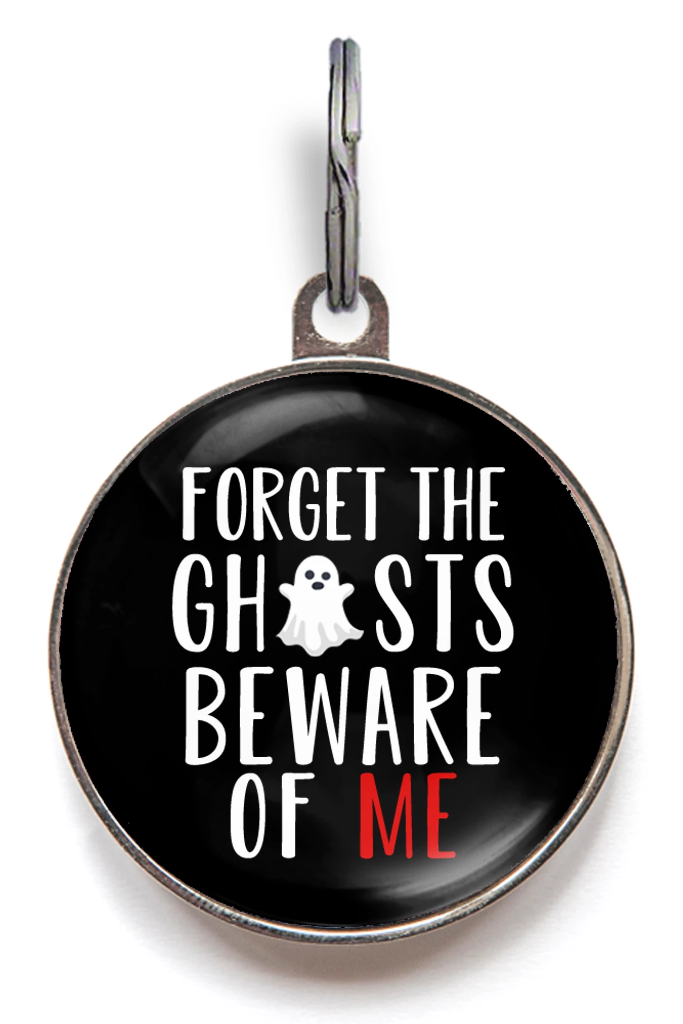 Forget The Ghosts, Beware Of Me Pet Tag