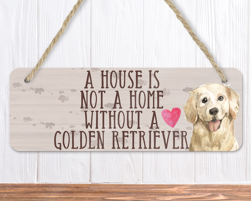A House Is Not A Home Without A Golden Retriever Sign
