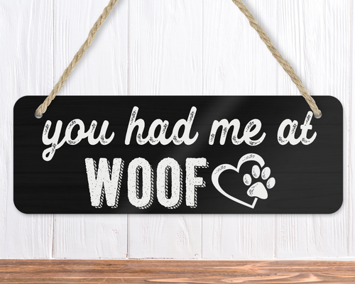 You Had Me At Woof Dog Sign