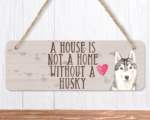 A House Is Not A Home Without A Husky Dog Sign