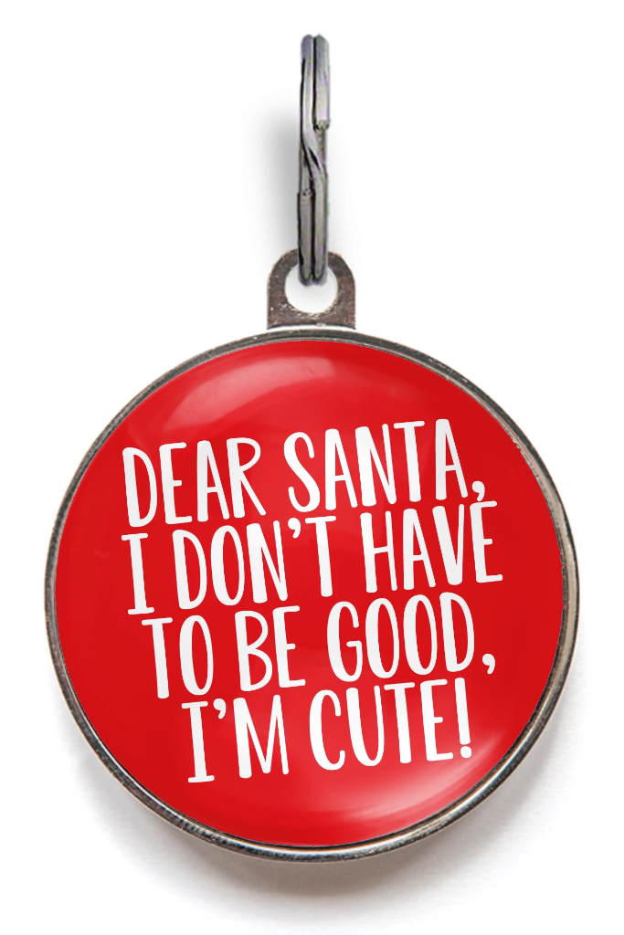 I Don't Have To Be Good, I'm Cute! Dog Tag