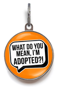What Do You Mean, I'm Adopted?! Funny Pet Tag