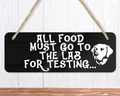 All Food Must Go To The Lab For Testing Funny Dog Sign