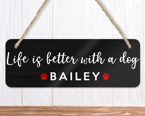 Life Is Better With A Dog Name Sign