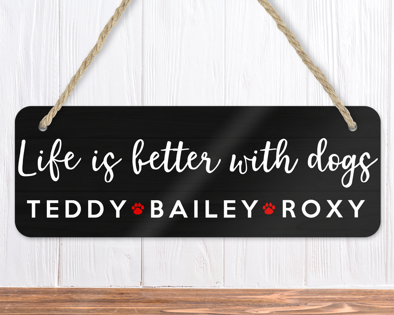 Life Is Better With Dogs Personalised Sign