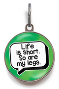 Life Is Short. So Are My Legs. Funny Pet Tag