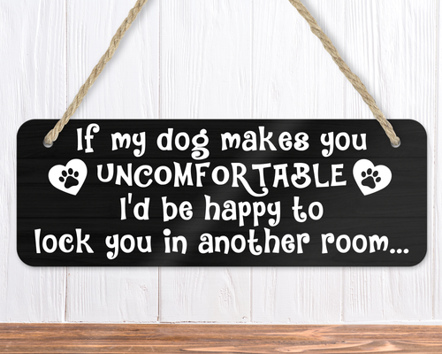If My Dog Makes You Uncomfortable Funny Dog Sign