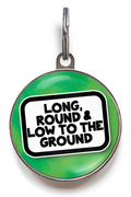 Long, Round & Low To The Ground Dog Tag