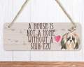 A House Is Not A Home Without A Shih Tzu Dog Sign