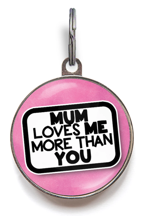 Mum Loves Me More Than You Pet Tag