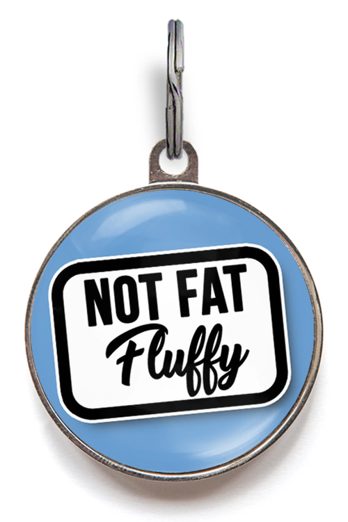 Not Fat, Fluffy Funny Pet Tag