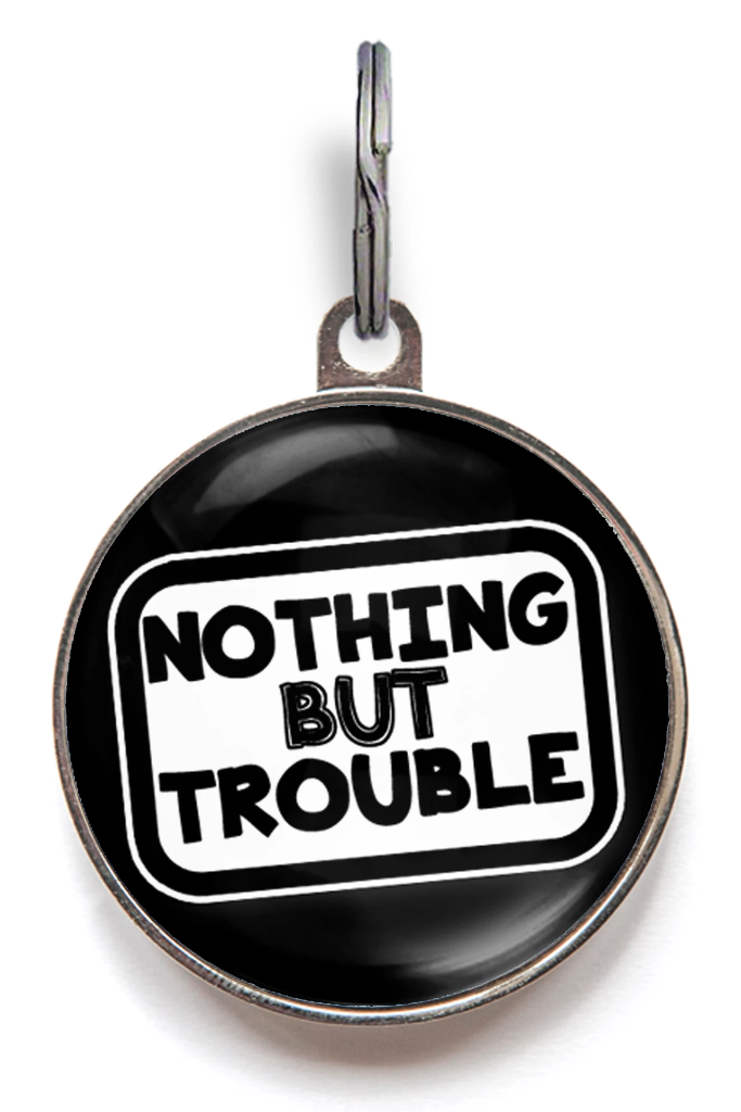 Nothing But Trouble Pet Tag