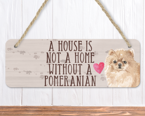 A House Is Not A Home Without A Pomeranian Sign