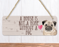 A House Is Not A Home Without A Pug Sign