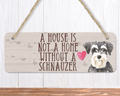 A House Is Not A Home Without A Schnauzer Sign
