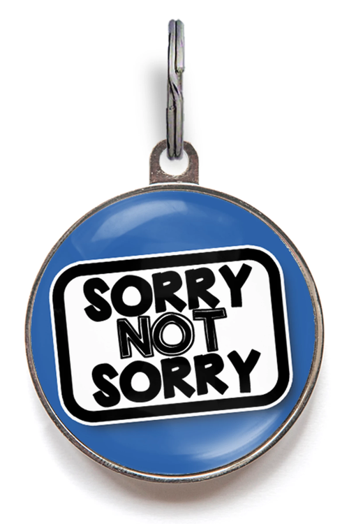 Sorry Not Sorry Funny Pet Tag